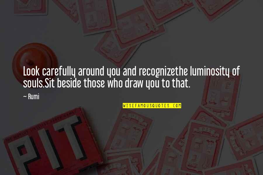 Look Carefully Quotes By Rumi: Look carefully around you and recognizethe luminosity of