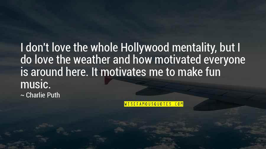 Look Deep Into My Eyes Quotes By Charlie Puth: I don't love the whole Hollywood mentality, but
