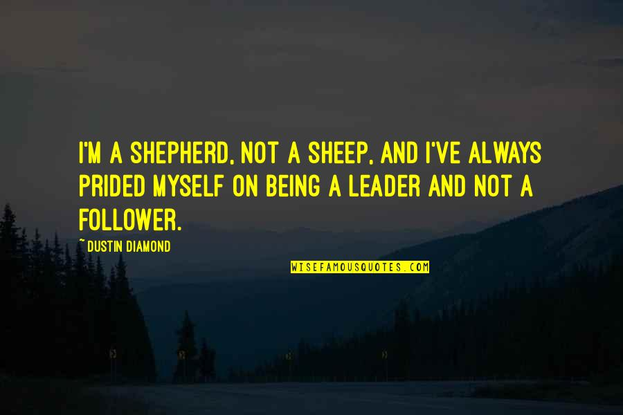 Look Deep Into My Eyes Quotes By Dustin Diamond: I'm a shepherd, not a sheep, and I've