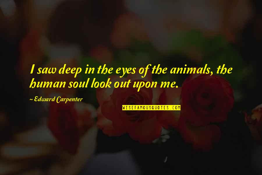 Look Deep Into My Eyes Quotes By Edward Carpenter: I saw deep in the eyes of the