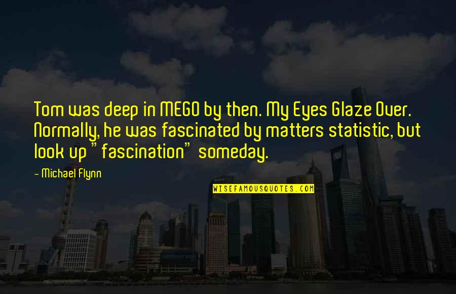 Look Deep Into My Eyes Quotes By Michael Flynn: Tom was deep in MEGO by then. My
