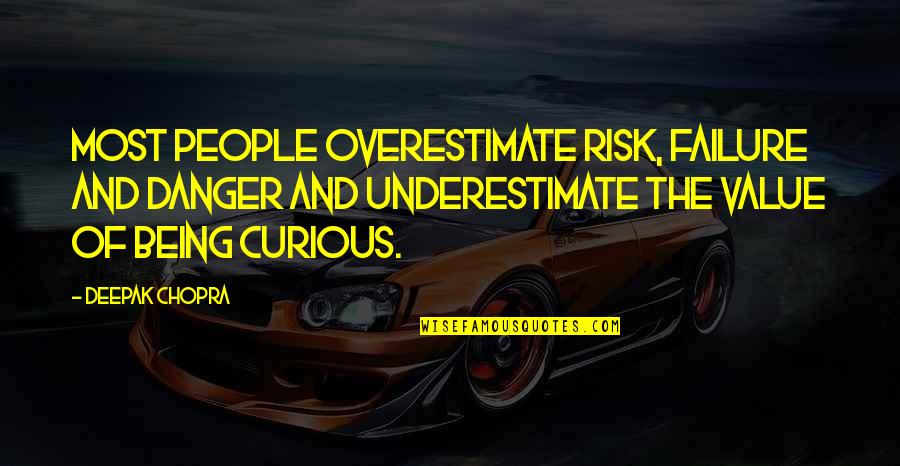 Look How Much You've Grown Quotes By Deepak Chopra: Most people overestimate risk, failure and danger and