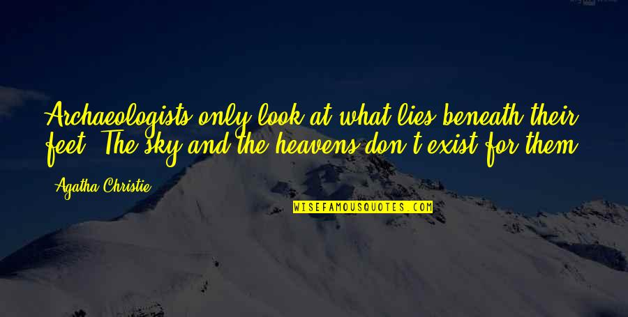 Look The Sky Quotes By Agatha Christie: Archaeologists only look at what lies beneath their