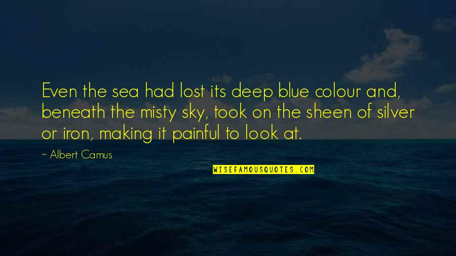 Look The Sky Quotes By Albert Camus: Even the sea had lost its deep blue