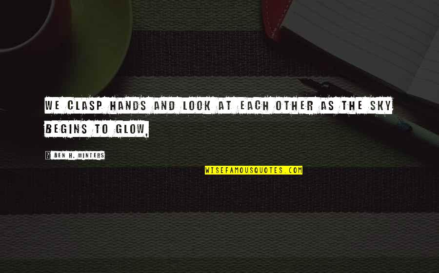 Look The Sky Quotes By Ben H. Winters: we clasp hands and look at each other