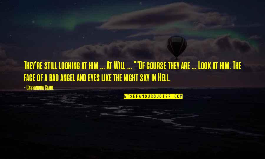 Look The Sky Quotes By Cassandra Clare: They're still looking at him ... At Will