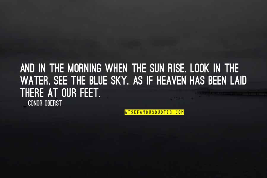 Look The Sky Quotes By Conor Oberst: And in the morning when the sun rise.
