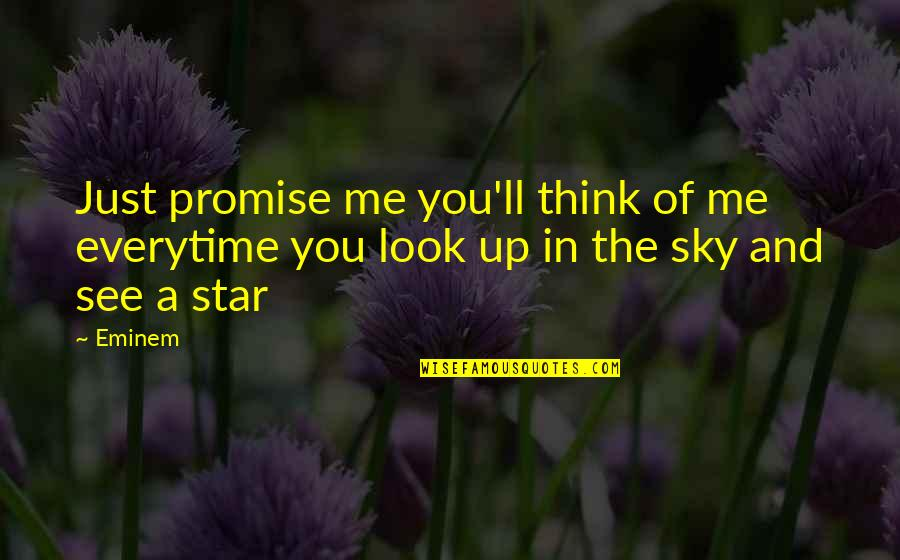 Look The Sky Quotes By Eminem: Just promise me you'll think of me everytime