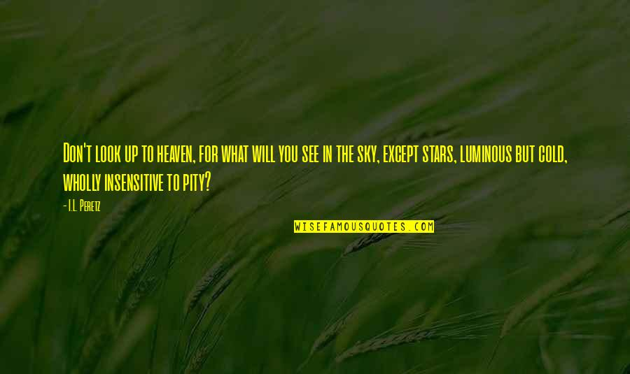 Look The Sky Quotes By I.L. Peretz: Don't look up to heaven, for what will