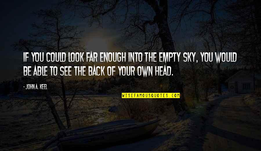 Look The Sky Quotes By John A. Keel: If you could look far enough into the