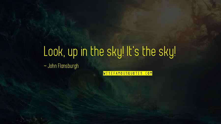 Look The Sky Quotes By John Flansburgh: Look, up in the sky! It's the sky!