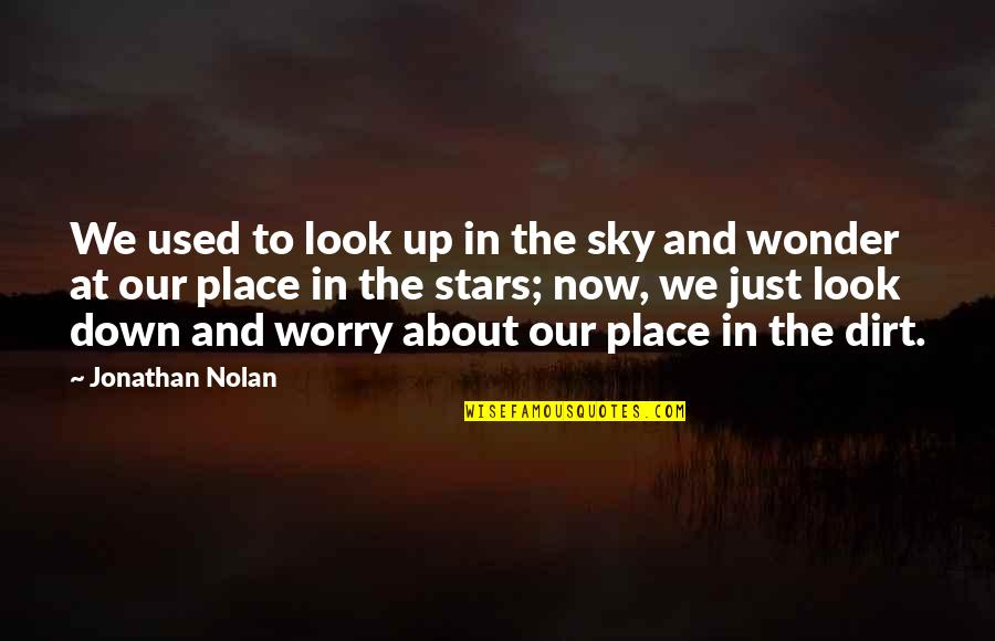 Look The Sky Quotes By Jonathan Nolan: We used to look up in the sky