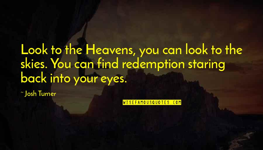 Look The Sky Quotes By Josh Turner: Look to the Heavens, you can look to