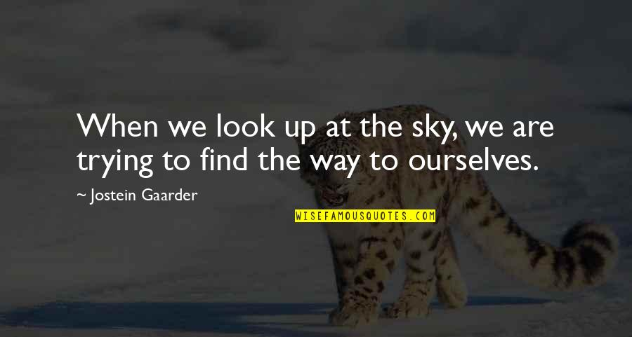 Look The Sky Quotes By Jostein Gaarder: When we look up at the sky, we