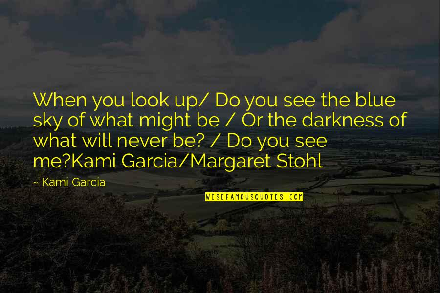 Look The Sky Quotes By Kami Garcia: When you look up/ Do you see the
