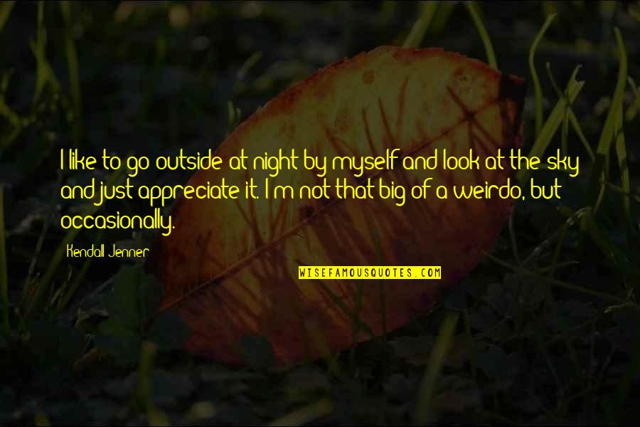Look The Sky Quotes By Kendall Jenner: I like to go outside at night by
