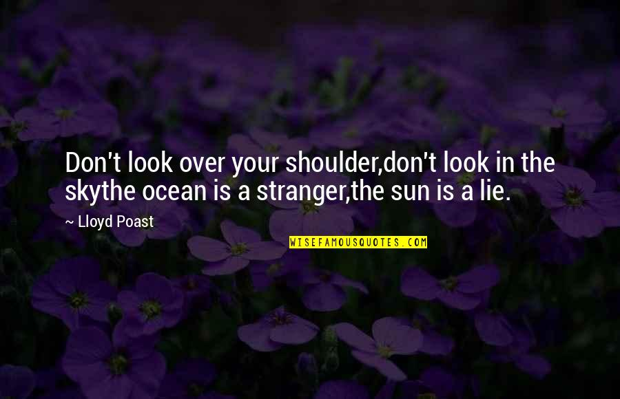 Look The Sky Quotes By Lloyd Poast: Don't look over your shoulder,don't look in the