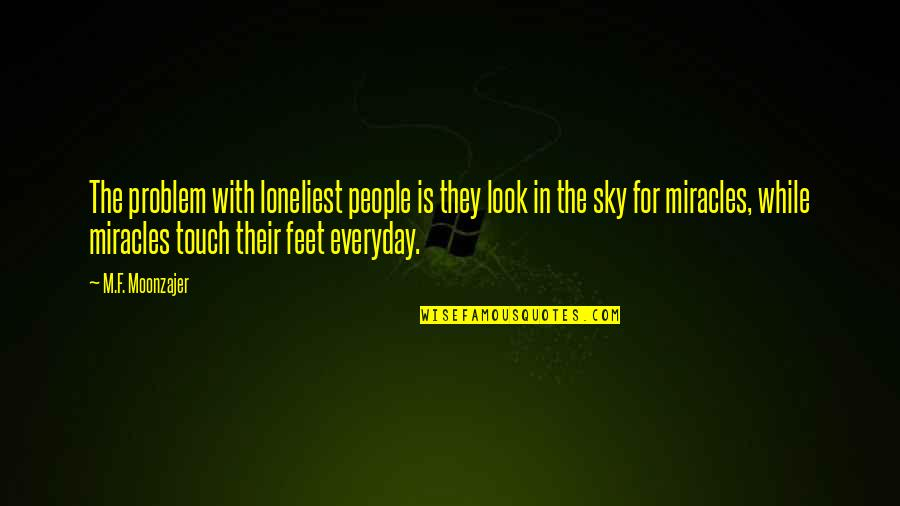 Look The Sky Quotes By M.F. Moonzajer: The problem with loneliest people is they look