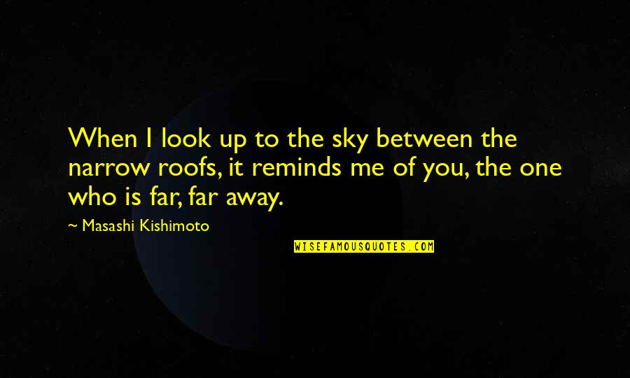 Look The Sky Quotes By Masashi Kishimoto: When I look up to the sky between