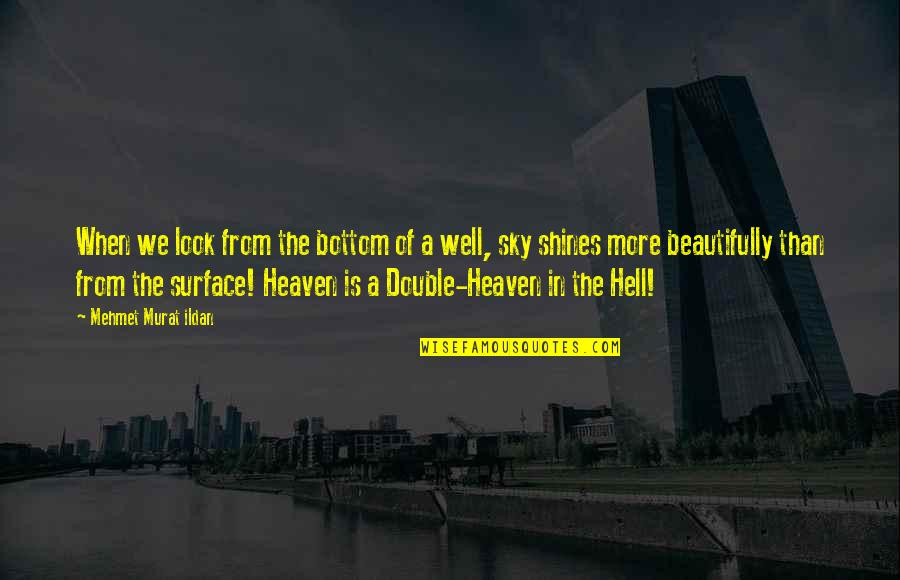 Look The Sky Quotes By Mehmet Murat Ildan: When we look from the bottom of a