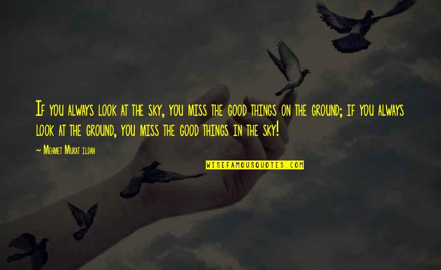 Look The Sky Quotes By Mehmet Murat Ildan: If you always look at the sky, you