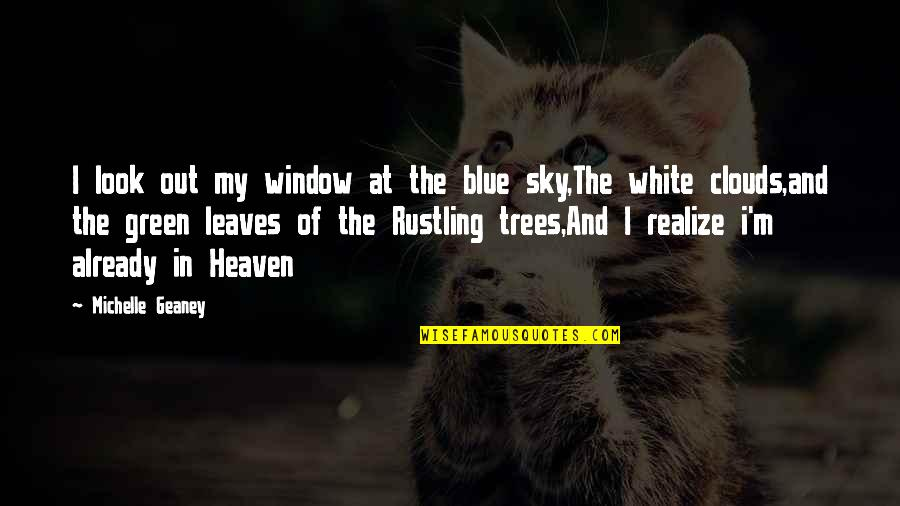 Look The Sky Quotes By Michelle Geaney: I look out my window at the blue