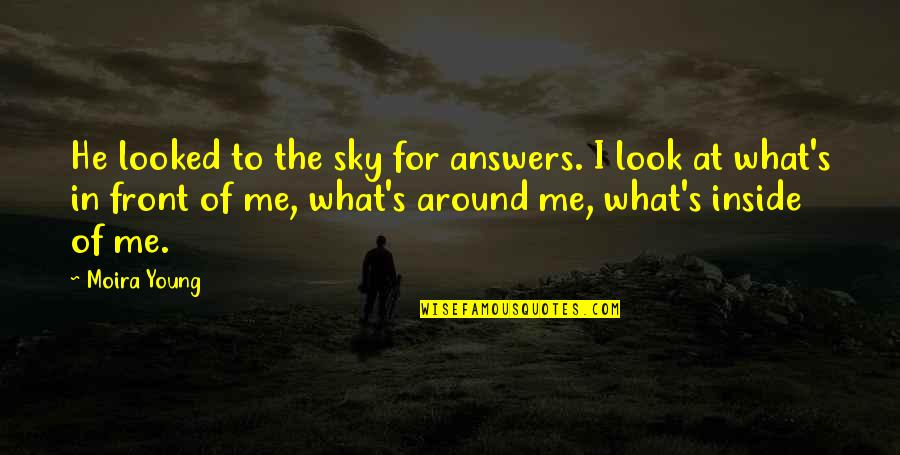 Look The Sky Quotes By Moira Young: He looked to the sky for answers. I
