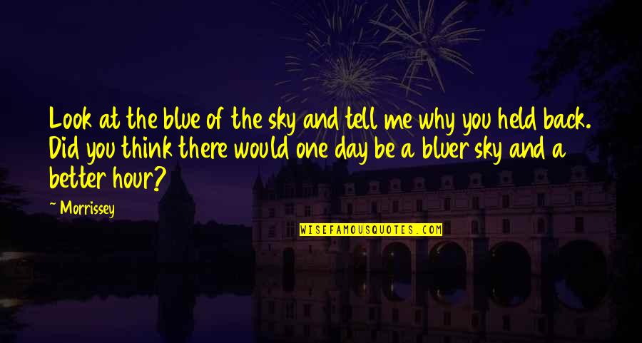 Look The Sky Quotes By Morrissey: Look at the blue of the sky and
