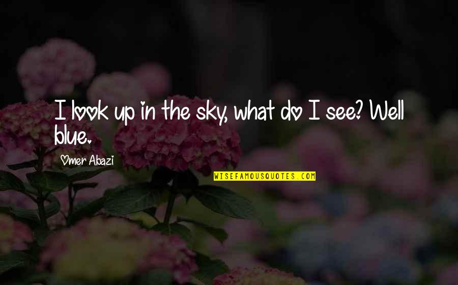 Look The Sky Quotes By Omer Abazi: I look up in the sky, what do