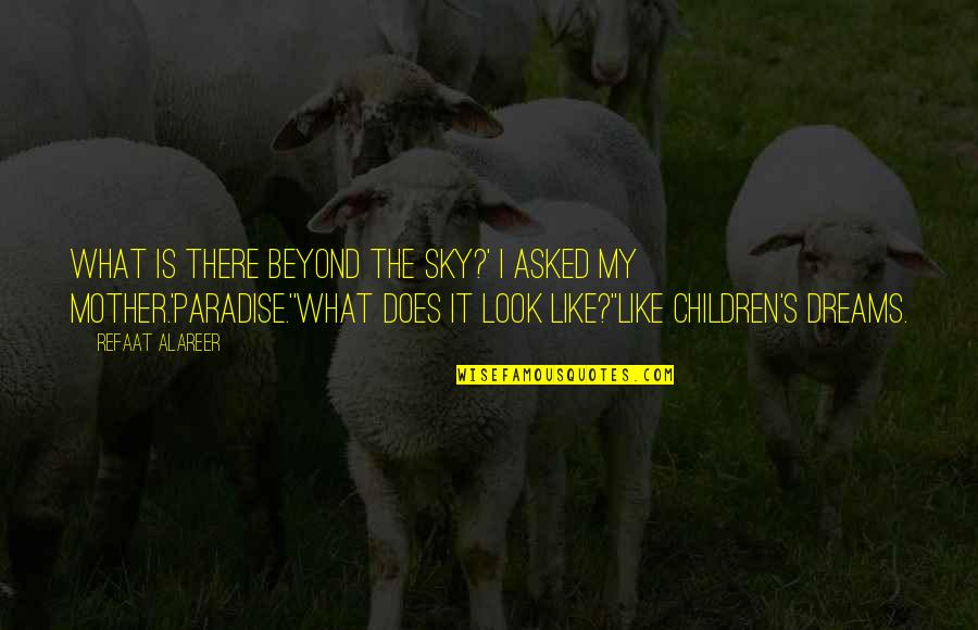 Look The Sky Quotes By Refaat Alareer: What is there beyond the sky?' I asked