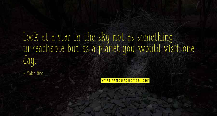 Look The Sky Quotes By Yoko Ono: Look at a star in the sky not
