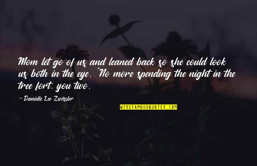 Look Up To Mom Quotes By Danielle Lee Zwissler: Mom let go of us and leaned back