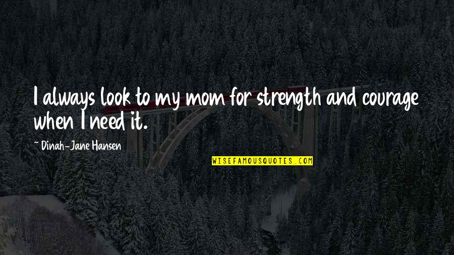 Look Up To Mom Quotes By Dinah-Jane Hansen: I always look to my mom for strength
