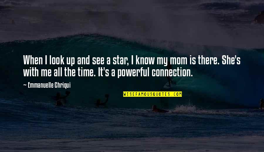 Look Up To Mom Quotes By Emmanuelle Chriqui: When I look up and see a star,