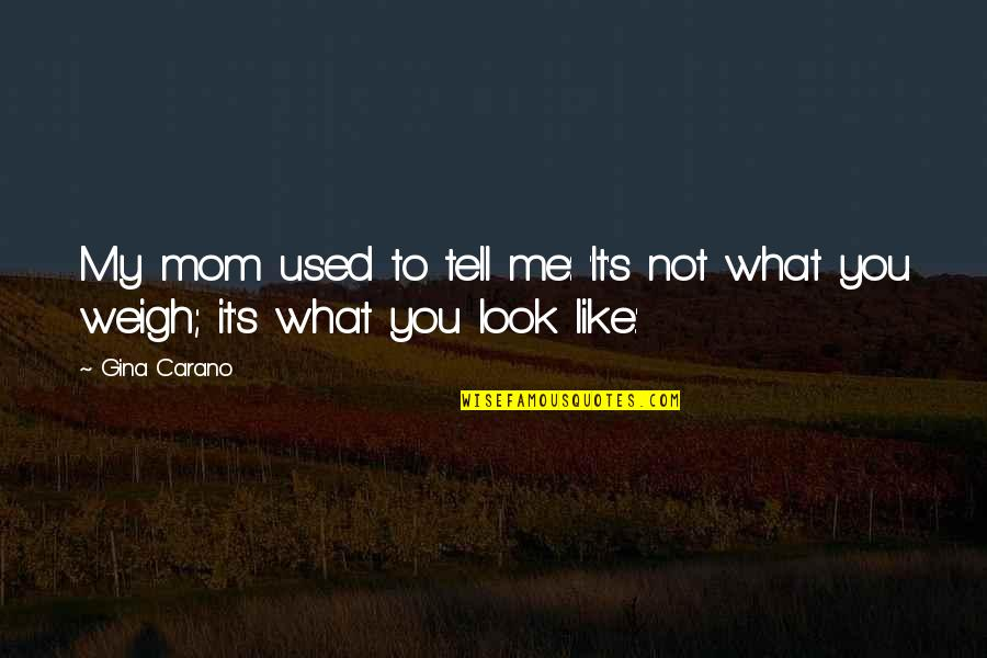 Look Up To Mom Quotes By Gina Carano: My mom used to tell me: 'It's not
