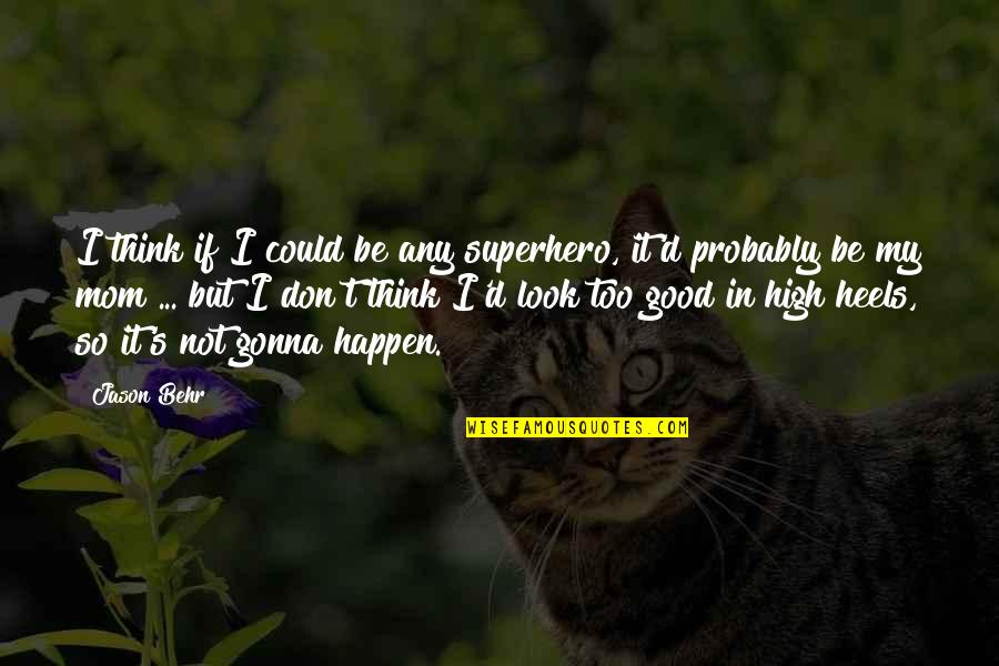 Look Up To Mom Quotes By Jason Behr: I think if I could be any superhero,