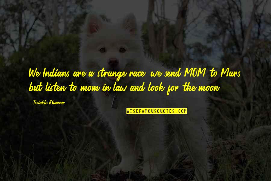 Look Up To Mom Quotes By Twinkle Khanna: We Indians are a strange race; we send