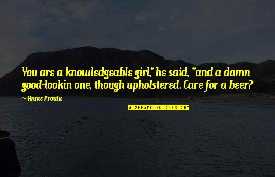 """Lookin Quotes By Annie Proulx: You are a knowledgeable girl,"""" he said, """"and"""