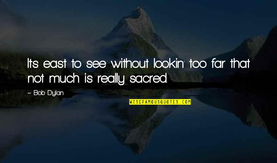 Lookin Quotes By Bob Dylan: It's east to see without lookin' too far