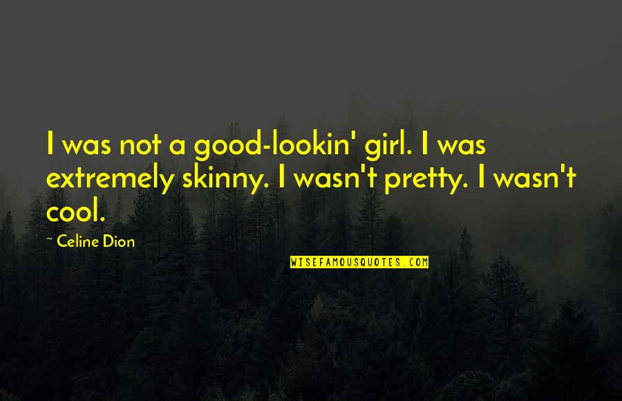 Lookin Quotes By Celine Dion: I was not a good-lookin' girl. I was