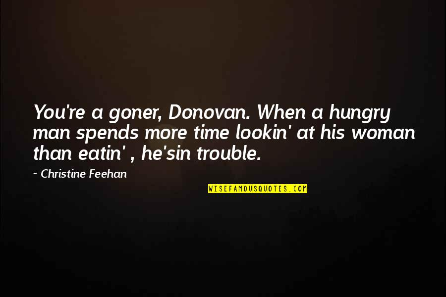 Lookin Quotes By Christine Feehan: You're a goner, Donovan. When a hungry man