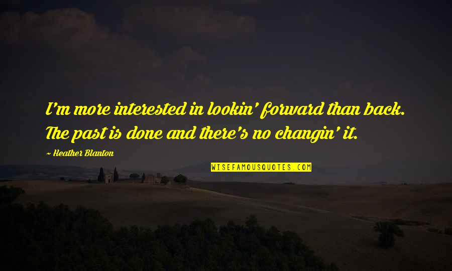 Lookin Quotes By Heather Blanton: I'm more interested in lookin' forward than back.