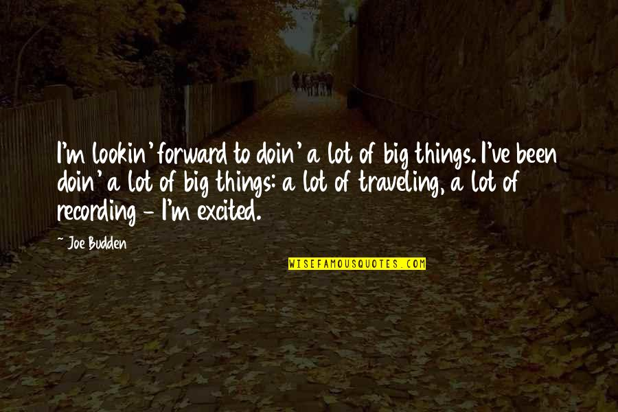 Lookin Quotes By Joe Budden: I'm lookin' forward to doin' a lot of
