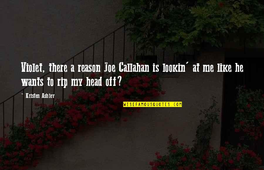 Lookin Quotes By Kristen Ashley: Violet, there a reason Joe Callahan is lookin'