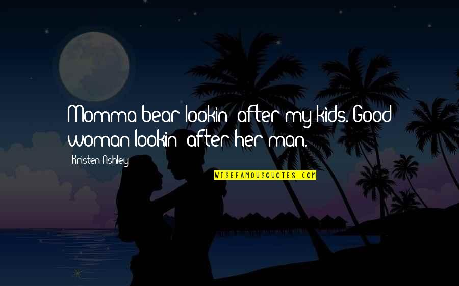 Lookin Quotes By Kristen Ashley: Momma bear lookin' after my kids. Good woman