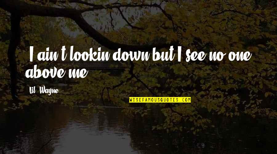 """Lookin Quotes By Lil' Wayne: """"I ain't lookin down but I see no"""
