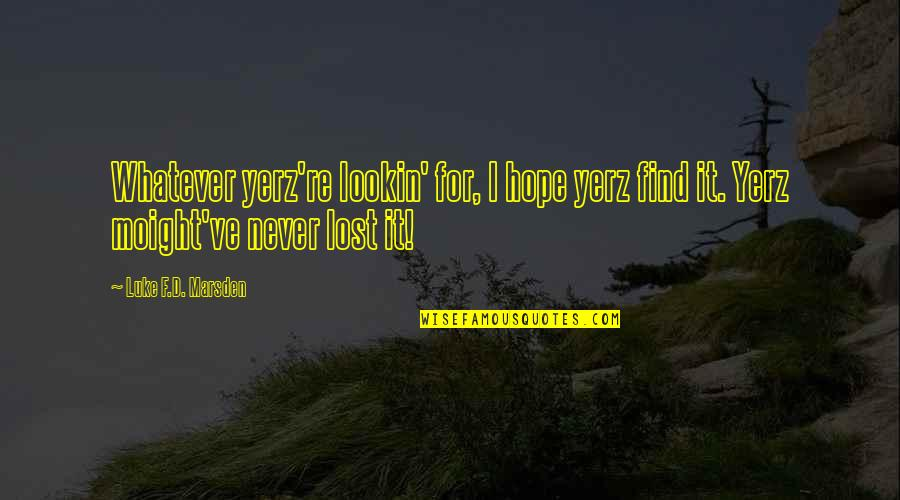 Lookin Quotes By Luke F.D. Marsden: Whatever yerz're lookin' for, I hope yerz find