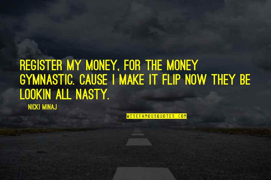 Lookin Quotes By Nicki Minaj: Register my money, for the money gymnastic. Cause