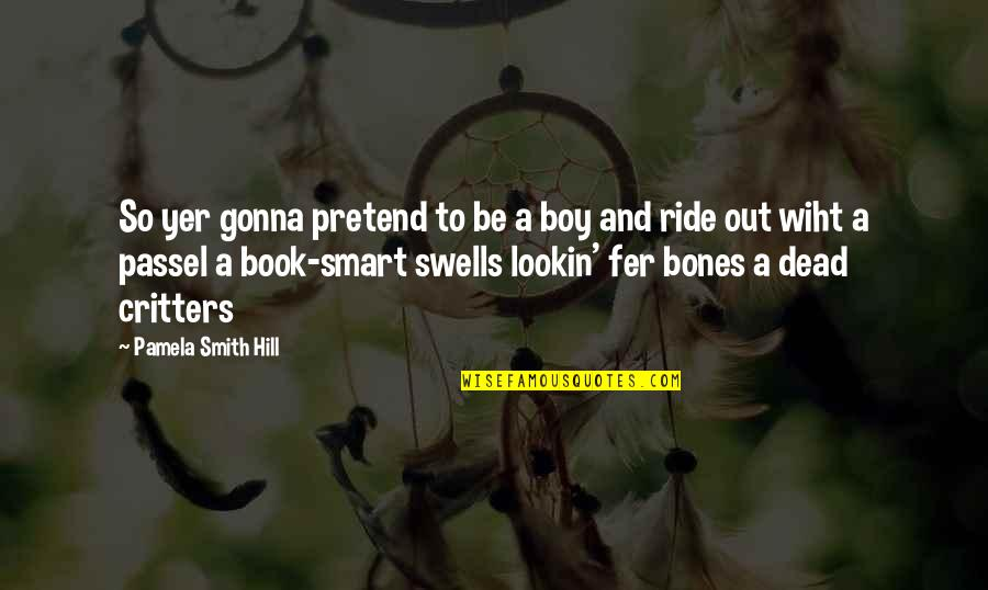 Lookin Quotes By Pamela Smith Hill: So yer gonna pretend to be a boy