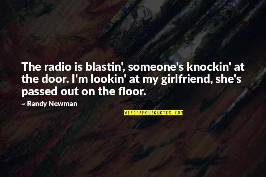 Lookin Quotes By Randy Newman: The radio is blastin', someone's knockin' at the